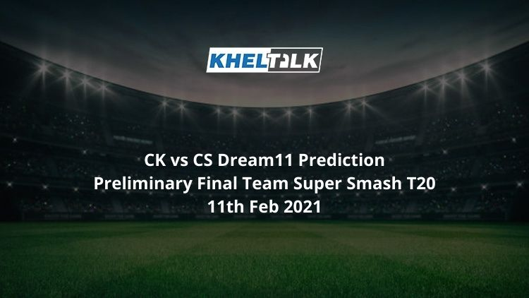 CK vs CS Dream11 Prediction Preliminary Final Team Super Smash T20 11th Feb 2021
