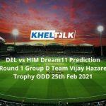 DEL vs HIM Dream11 Prediction Round 1 Group D Team Vijay Hazare Trophy ODD 25th Feb 2021
