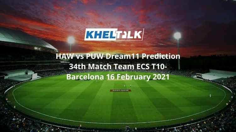 HAW vs PUW Dream11 Prediction 34th Match Team ECS T10-Barcelona 16 February 2021