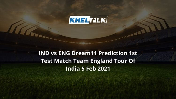 IND vs ENG Dream11 Prediction 1st Test Match Team England Tour Of India 5 Feb 2021
