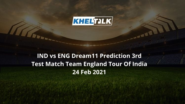 IND vs ENG Dream11 Prediction 3rd Test Match Team England Tour Of India 24 Feb 2021