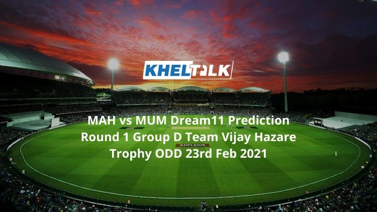 MAH vs MUM Dream11 Prediction Round 1 Group D Team Vijay Hazare Trophy ODD 23rd Feb 2021