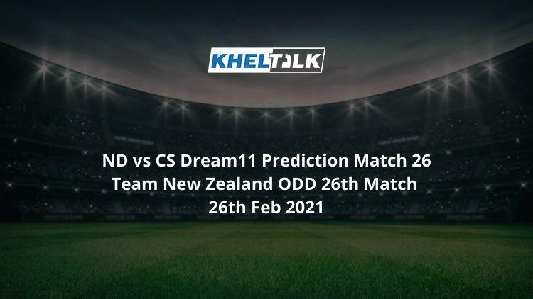 ND vs CS Dream11 Prediction Match 26 Team New Zealand ODD 26th Match 26th Feb 2021