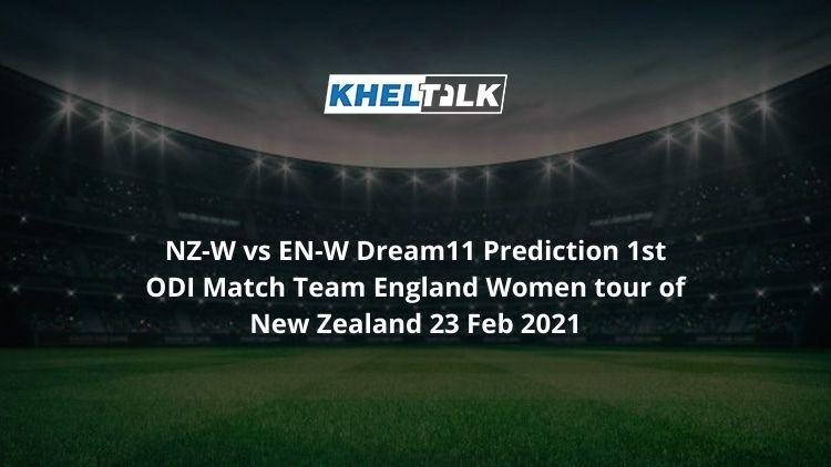 NZ-W vs EN-W Dream11 Prediction 1st ODI Match Team England Women tour of New Zealand 23 Feb 2021