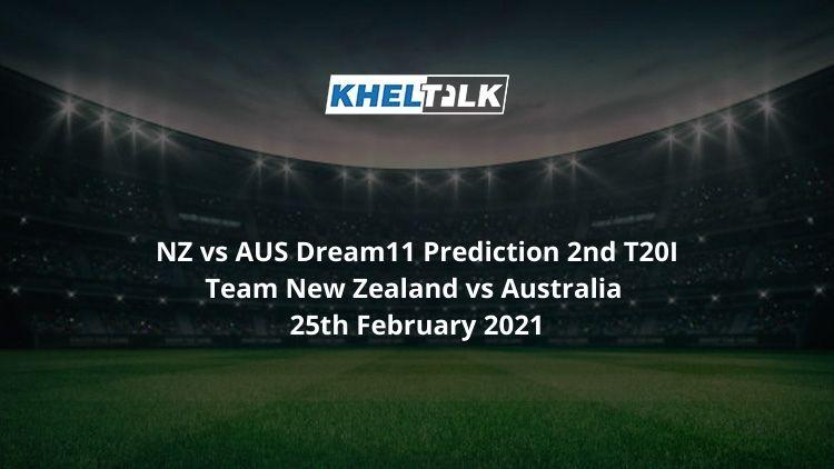 NZ vs AUS Dream11 Prediction 2nd T20I Team New Zealand vs Australia 25th February 2021
