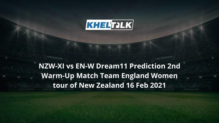 NZW-XI vs EN-W Dream11 Prediction 2nd Warm-Up Match Team England Women tour of New Zealand 16 Feb 2021