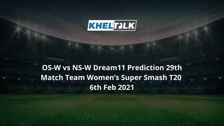 OS-W vs NS-W Dream11 Prediction 29th Match Team Women's Super Smash T20 6th Feb 2021