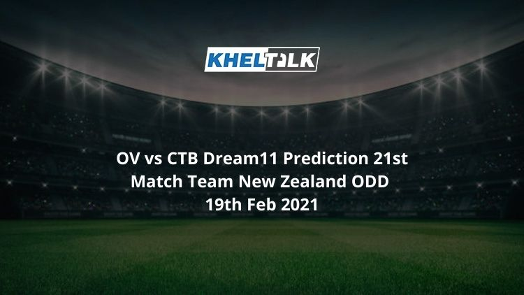 OV vs CTB Dream11 Prediction 21st Match Team New Zealand ODD 19th Feb 2021