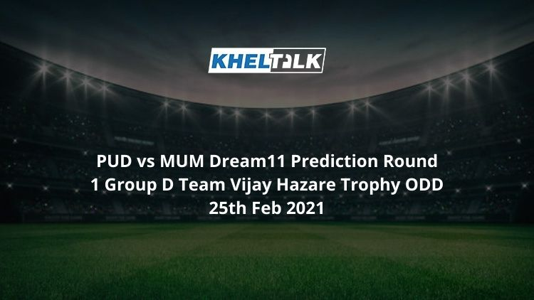 PUD vs MUM Dream11 Prediction Round 1 Group D Team Vijay Hazare Trophy ODD 25th Feb 2021