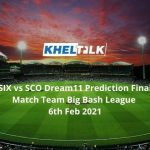 SIX vs SCO Dream11 Prediction Final Match Team Big Bash League 6th Feb 2021