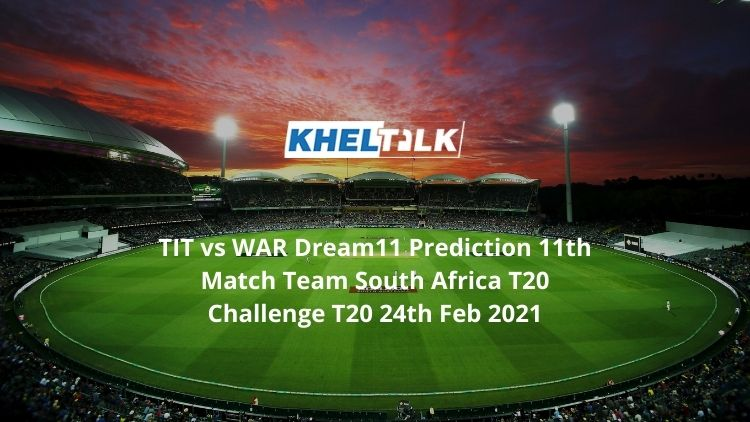 TIT vs WAR Dream11 Prediction 11th Match Team South Africa T20 Challenge T20 24th Feb 2021