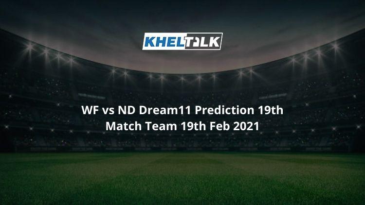 WF vs ND Dream11 Prediction 19th Match Team 19th Feb 2021