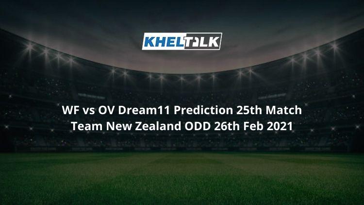 WF vs OV Dream11 Prediction 25th Match Team New Zealand ODD 26th Feb 2021