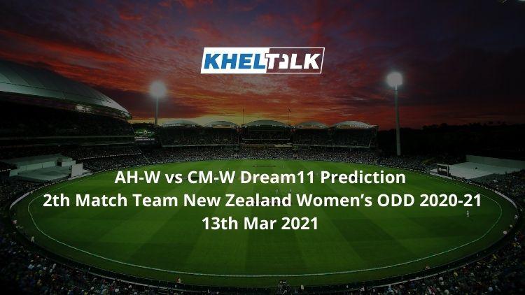 AH-W vs CM-W Dream11 Prediction 2th Match Team New Zealand Women's ODD 2020-21 13th Mar 2021