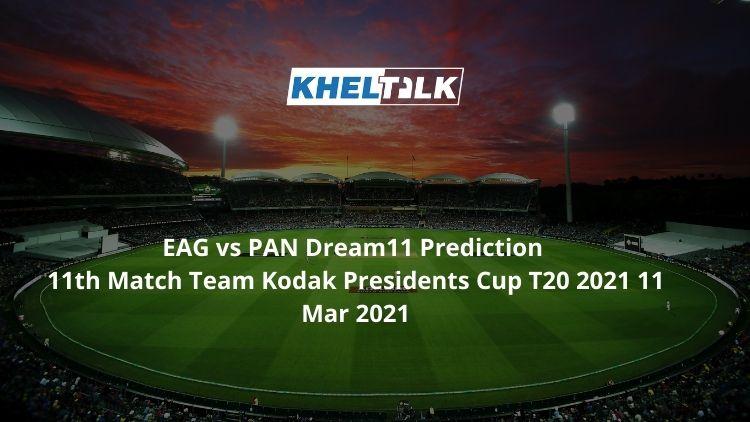 EAG vs PAN Dream11 Prediction 11th Match Team Kodak Presidents Cup T20 2021 11 Mar 2021