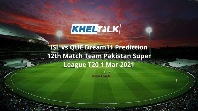 ISL vs QUE Dream11 Prediction 12th Match Team Pakistan Super League T20 1 Mar 2021