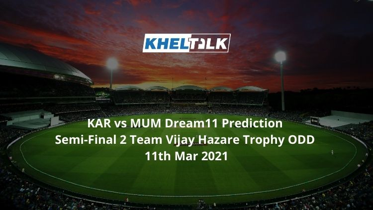 KAR vs MUM Dream11 Prediction Semi-Final 2 Team Vijay Hazare Trophy ODD 11th Mar 2021