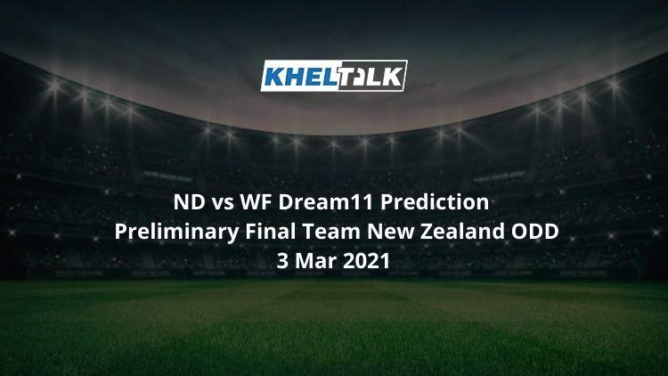 ND vs WF Dream11 Prediction Preliminary Final Team New Zealand ODD 3 Mar 2021