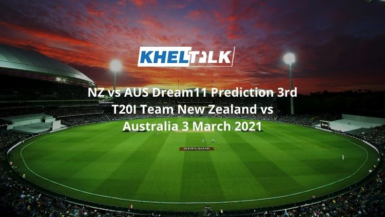 NZ vs AUS Dream11 Prediction 3rd T20I Team New Zealand vs Australia 3 March 2021