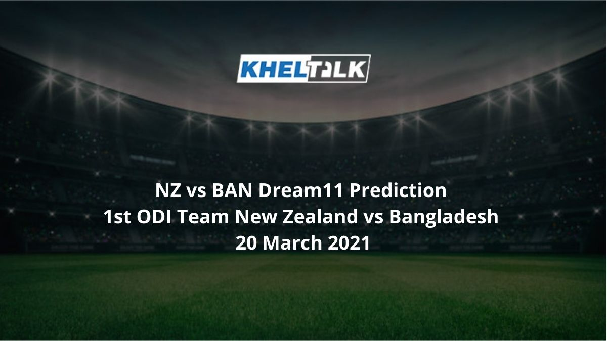 NZ vs BAN Dream11 Prediction 1st ODI Team New Zealand vs Bangladesh 20 March 2021