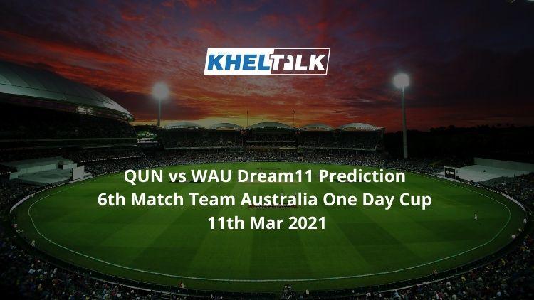 QUN vs WAU Dream11 Prediction 6th Match Team Australia One Day Cup 11th Mar 2021