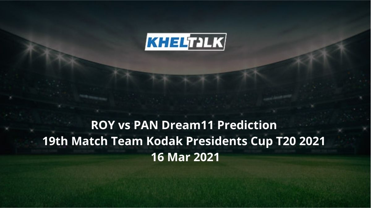 ROY vs PAN Dream11 Prediction