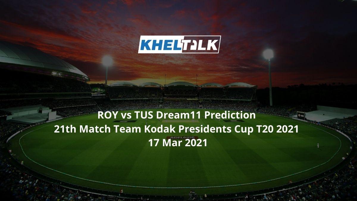 ROY vs TUS Dream11 Prediction