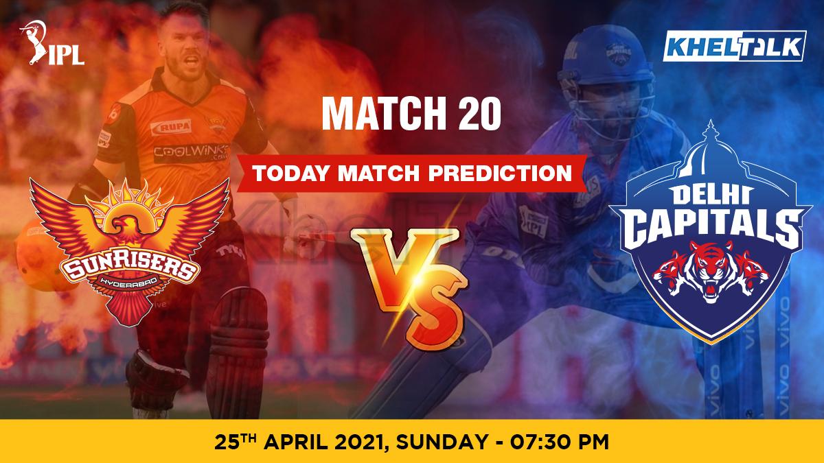 SRH vs DC Today Match Prediction Cricket Betting Tips Match 20 IPL 2021 25th April