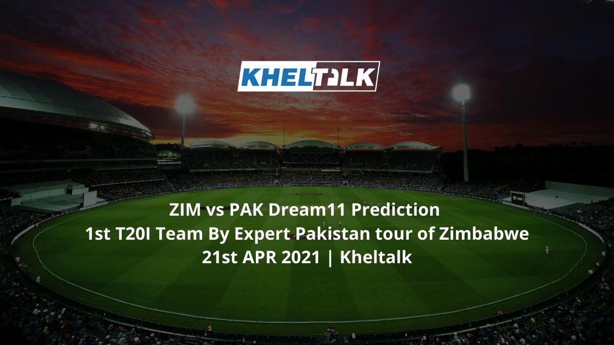 ZIM vs PAK Dream11 Prediction 1st T20I Team By Expert Pakistan tour of Zimbabwe 21st APR 2021   Kheltalk