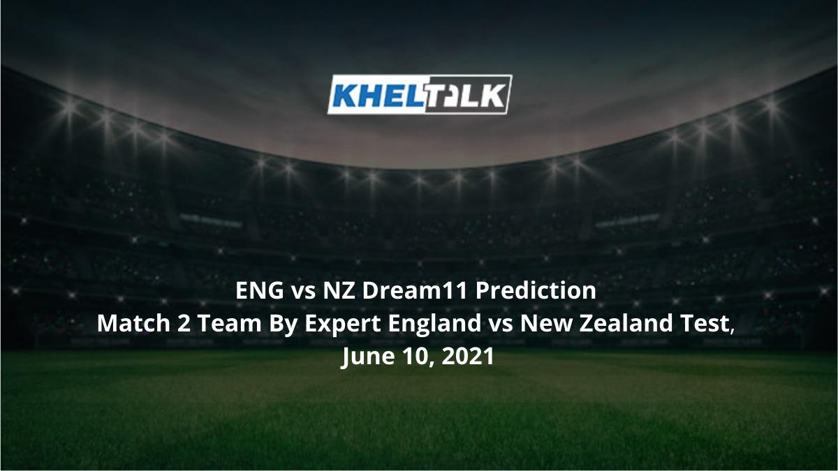 ENG vs NZ Dream11 Prediction Match 2 Team