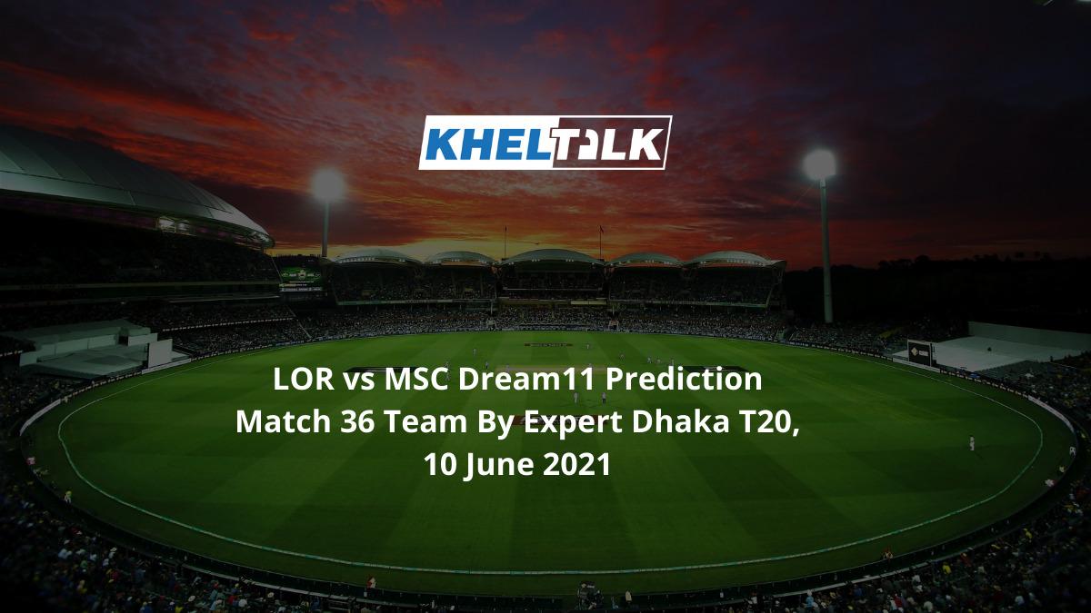 LOR vs MSC Dream11 Prediction