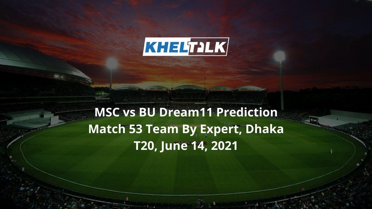 MSC-vs-BU-Dream11-Prediction-Match-53-Team-By-Expert-Dhaka-T20-June-14-2021