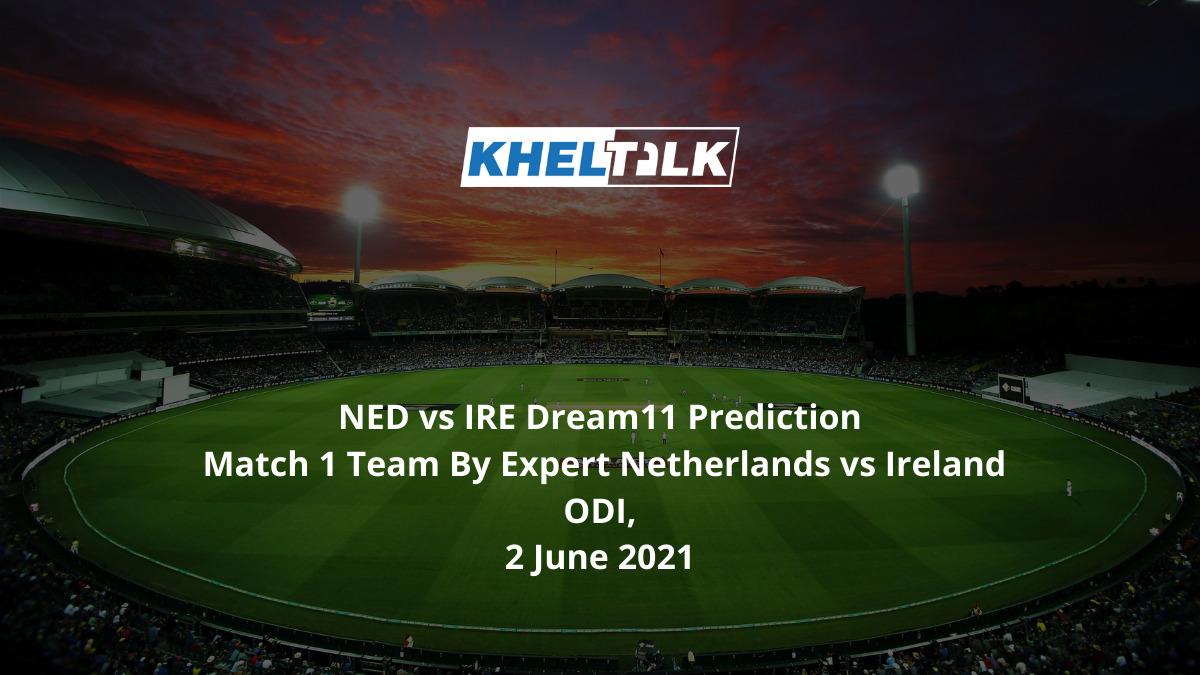 NED vs IRE Dream11 Prediction Match 1