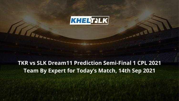 TKR vs SLK Dream11 Prediction Semi-Final 1 CPL 2021 Team By Expert for Today's Match, 14th Sep 2021